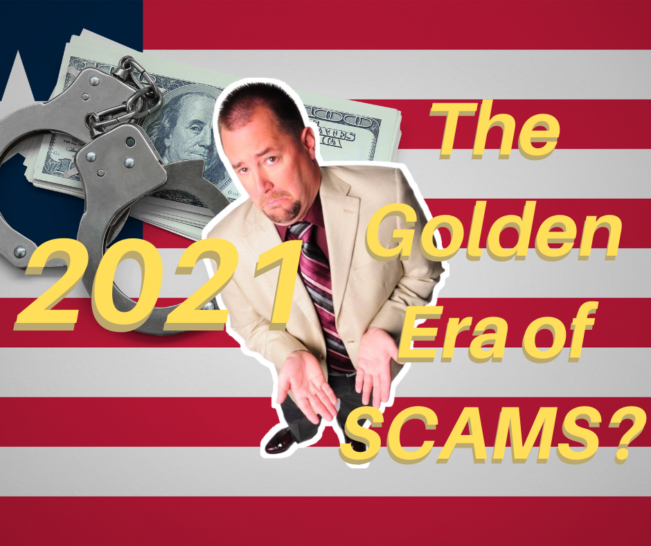 Is 2021 The Golden Era of Scams